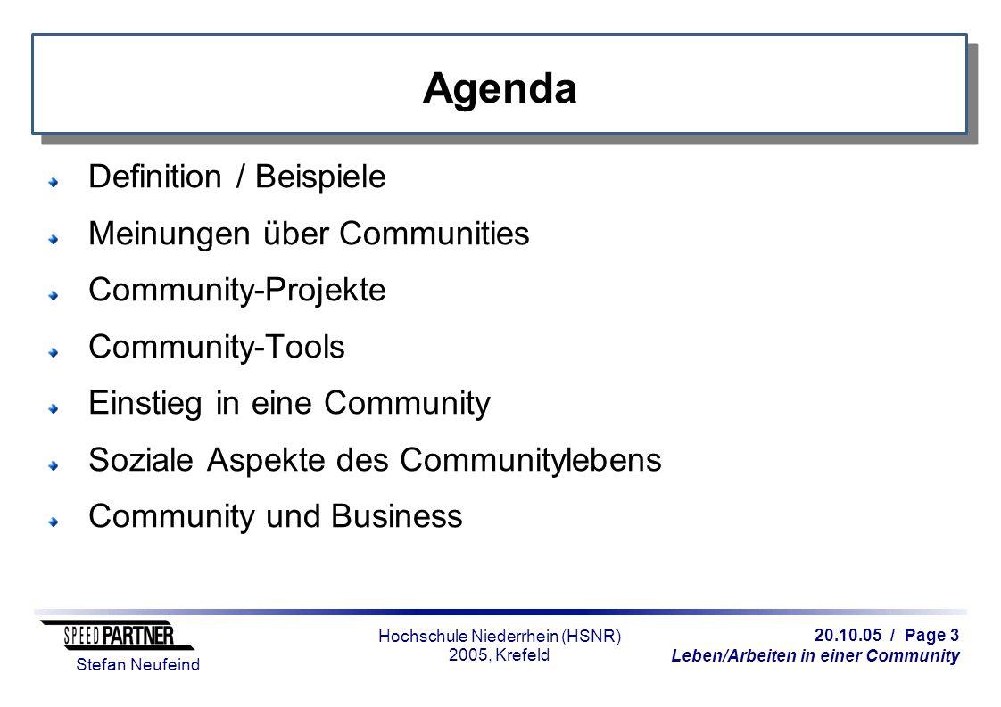 20.10.05 / Page 3 Leben/Arbeiten in einer Community Stefan Neufeind Hochschule Niederrhein (HSNR) 2005, Krefeld Agenda Definition / Beispiele Meinunge
