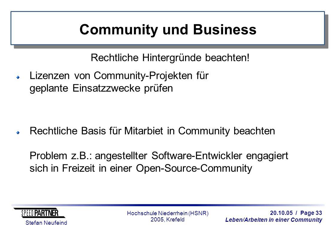 20.10.05 / Page 33 Leben/Arbeiten in einer Community Stefan Neufeind Hochschule Niederrhein (HSNR) 2005, Krefeld Community und Business Rechtliche Hintergründe beachten.