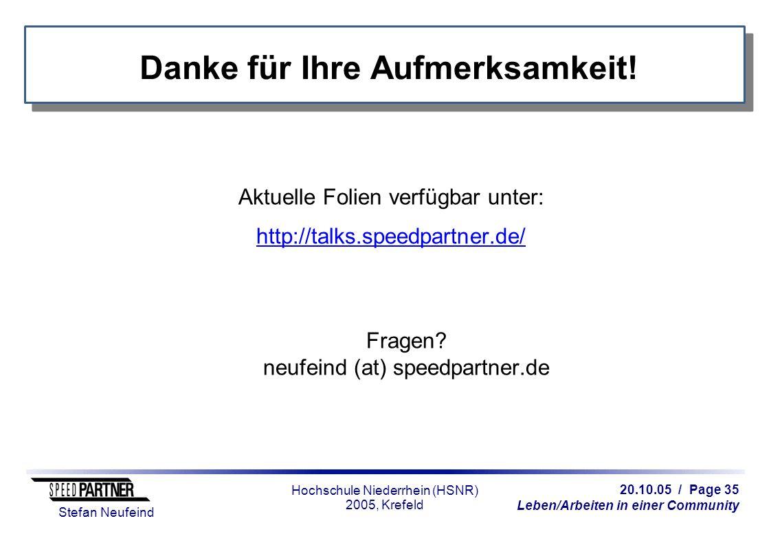 20.10.05 / Page 35 Leben/Arbeiten in einer Community Stefan Neufeind Hochschule Niederrhein (HSNR) 2005, Krefeld Danke für Ihre Aufmerksamkeit.