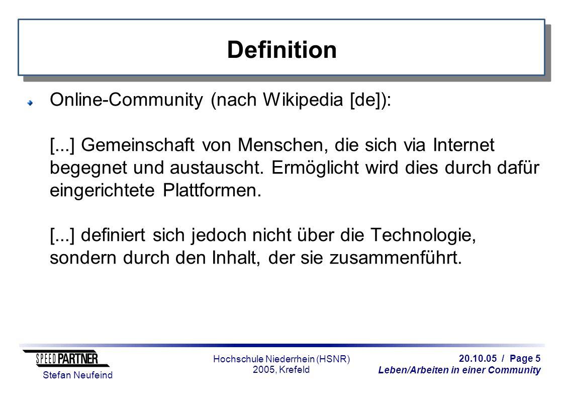20.10.05 / Page 5 Leben/Arbeiten in einer Community Stefan Neufeind Hochschule Niederrhein (HSNR) 2005, Krefeld Definition Online-Community (nach Wiki