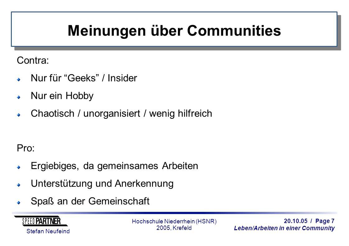 20.10.05 / Page 7 Leben/Arbeiten in einer Community Stefan Neufeind Hochschule Niederrhein (HSNR) 2005, Krefeld Meinungen über Communities Contra: Nur