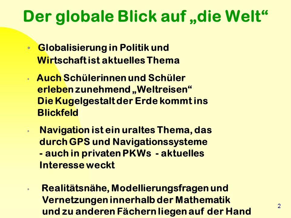 """2 Der globale Blick auf """"die Welt"""" Globalisierung in Politik und Wirtschaft ist aktuelles Thema Auch Schülerinnen und Schüler erleben zunehmend """"Weltr"""
