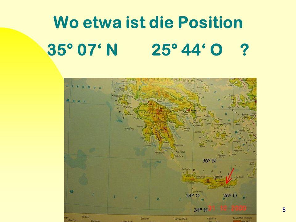 5 Wo etwa ist die Position 35° 07' N 25° 44' O ?
