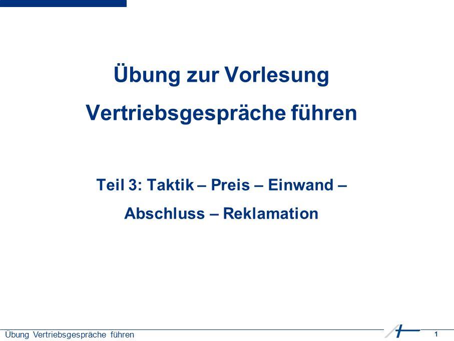 1 Übung Vertriebsgespräche führen Übung zur Vorlesung Vertriebsgespräche führen Teil 3: Taktik – Preis – Einwand – Abschluss – Reklamation