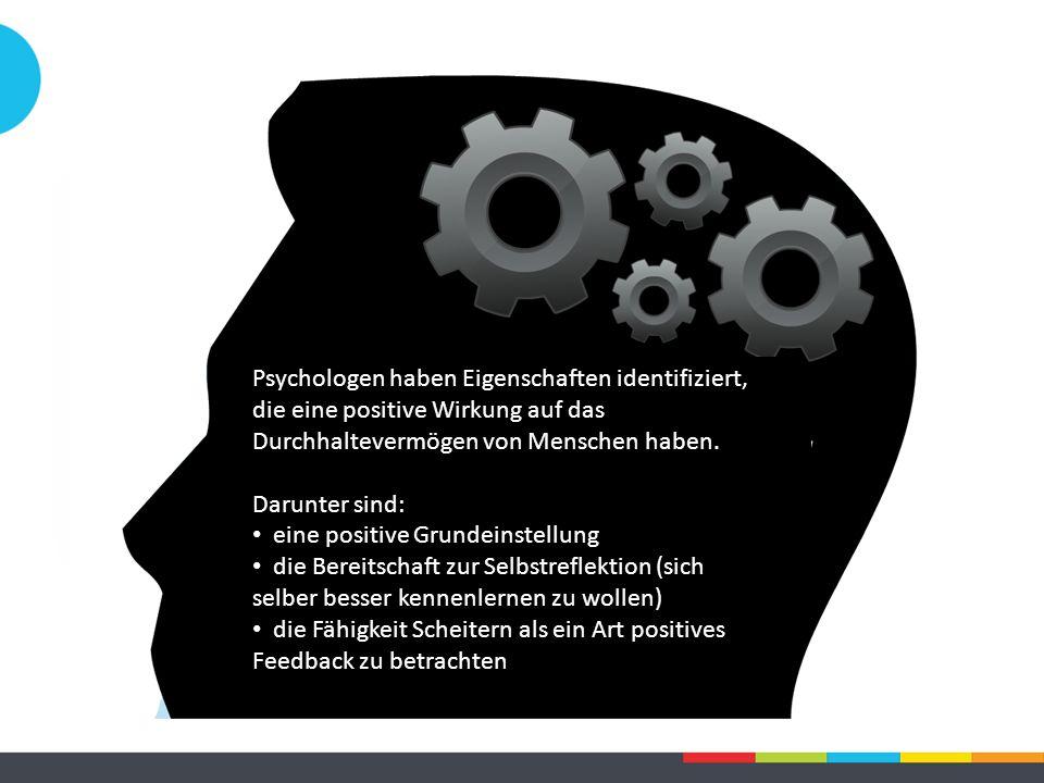 Psychologen haben Eigenschaften identifiziert, die eine positive Wirkung auf das Durchhaltevermögen von Menschen haben.