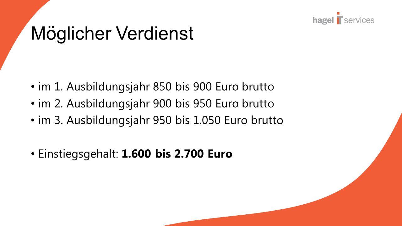 Möglicher Verdienst im 1. Ausbildungsjahr 850 bis 900 Euro brutto im 2.