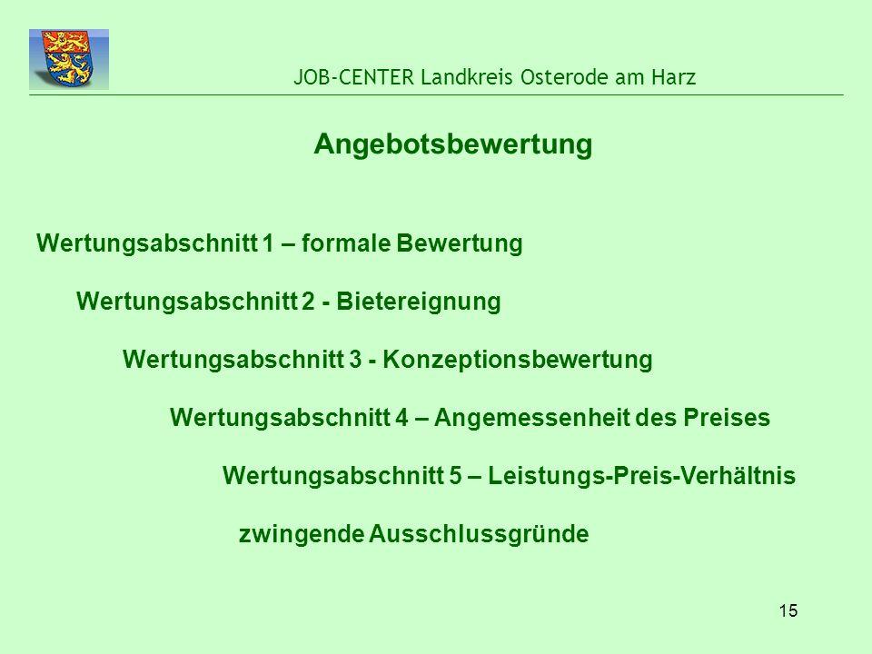 15 JOB-CENTER Landkreis Osterode am Harz Angebotsbewertung Wertungsabschnitt 1 – formale Bewertung Wertungsabschnitt 2 - Bietereignung Wertungsabschni