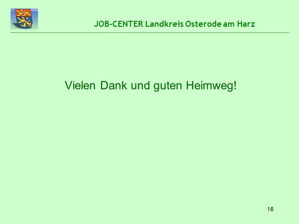 16 JOB-CENTER Landkreis Osterode am Harz Vielen Dank und guten Heimweg!
