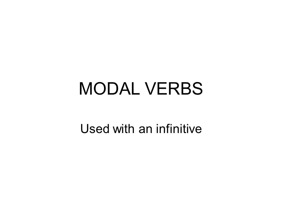 MODAL VERBS Used with an infinitive
