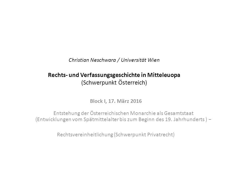 Christian Neschwara / Universität Wien Rechts- und Verfassungsgeschichte in Mitteleuopa (Schwerpunkt Österreich) Block I, 17.