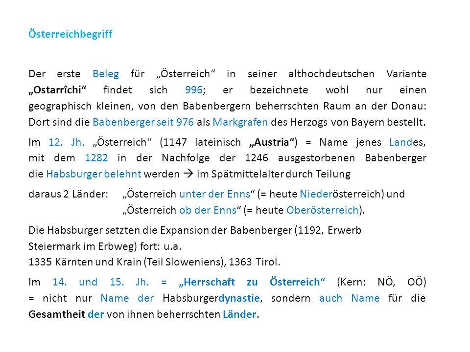 """Österreichbegriff Der erste Beleg für """"Österreich in seiner althochdeutschen Variante """"Ostarrîchi findet sich 996; er bezeichnete wohl nur einen geographisch kleinen, von den Babenbergern beherrschten Raum an der Donau: Dort sind die Babenberger seit 976 als Markgrafen des Herzogs von Bayern bestellt."""