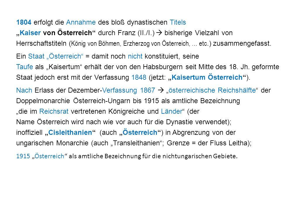 """1804 erfolgt die Annahme des bloß dynastischen Titels """"Kaiser von Österreich durch Franz (II./I.)  bisherige Vielzahl von Herrschaftstiteln ( König von Böhmen, Erzherzog von Österreich, … etc.) zusammengefasst."""
