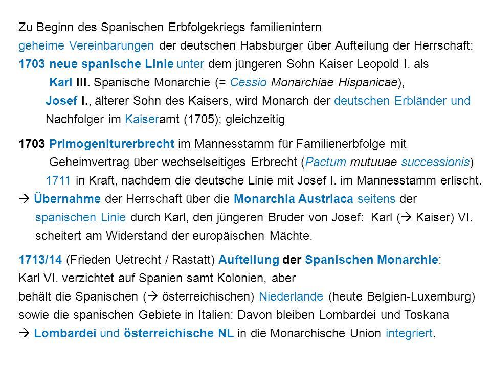 Zu Beginn des Spanischen Erbfolgekriegs familienintern geheime Vereinbarungen der deutschen Habsburger über Aufteilung der Herrschaft: 1703 neue spanische Linie unter dem jüngeren Sohn Kaiser Leopold I.