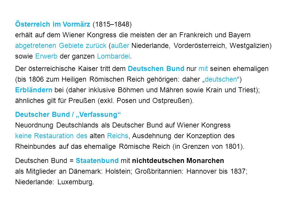 Österreich im Vormärz (1815 – 1848) erhält auf dem Wiener Kongress die meisten der an Frankreich und Bayern abgetretenen Gebiete zurück (außer Niederlande, Vorderösterreich, Westgalizien) sowie Erwerb der ganzen Lombardei.