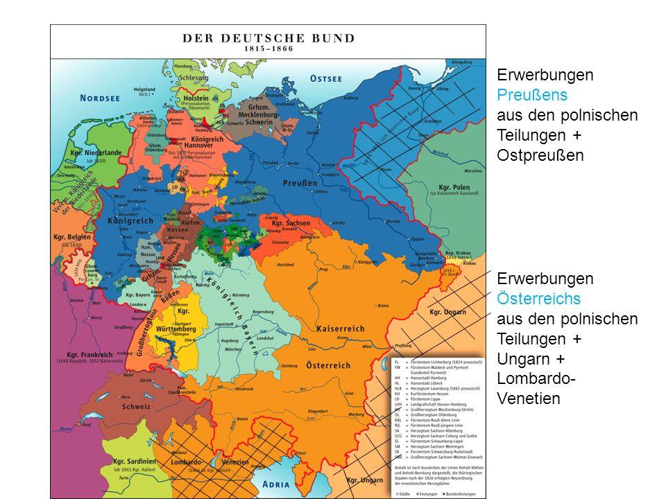 Erwerbungen Preußens aus den polnischen Teilungen + Ostpreußen Erwerbungen Österreichs aus den polnischen Teilungen + Ungarn + Lombardo- Venetien