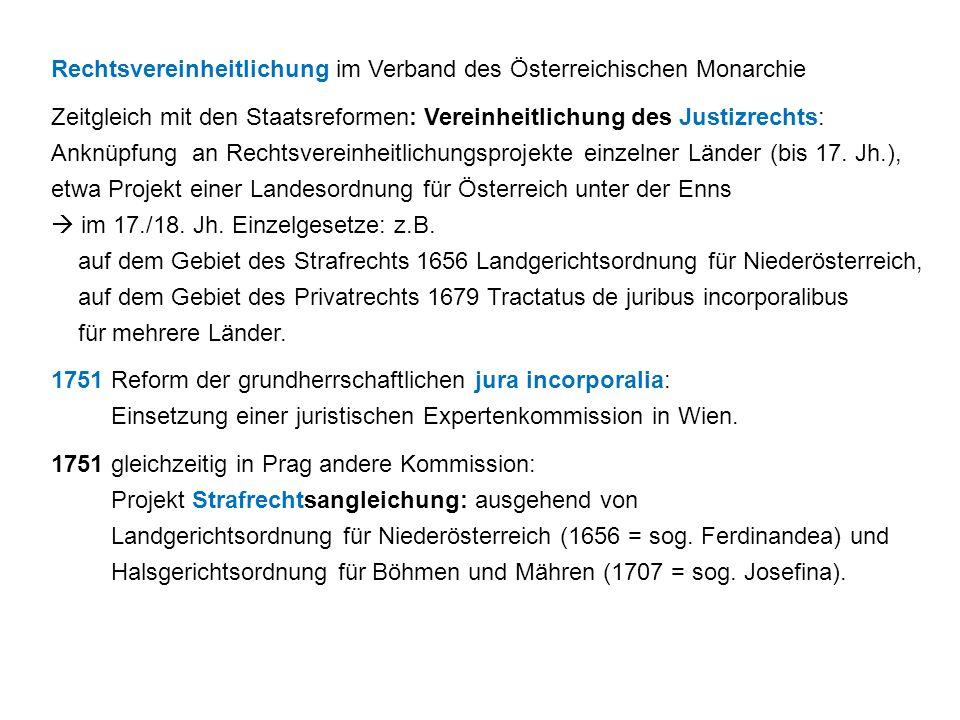 Rechtsvereinheitlichung im Verband des Österreichischen Monarchie Zeitgleich mit den Staatsreformen: Vereinheitlichung des Justizrechts: Anknüpfung an Rechtsvereinheitlichungsprojekte einzelner Länder (bis 17.