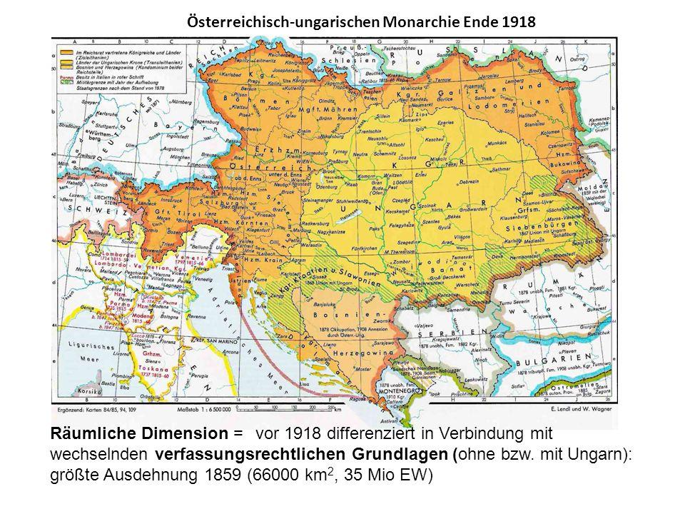 Österreichisch-ungarischen Monarchie Ende 1918 Räumliche Dimension =vor 1918 differenziert in Verbindung mit wechselnden verfassungsrechtlichen Grundlagen (ohne bzw.