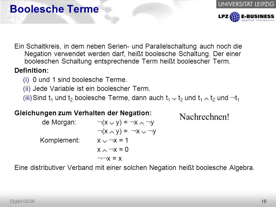 18 DigInf 05/06 Boolesche Terme Ein Schaltkreis, in dem neben Serien- und Parallelschaltung auch noch die Negation verwendet werden darf, heißt boolesche Schaltung.