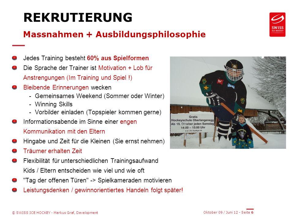 Oktober 09 / Juni 12 - Seite 7 © SWISS ICE HOCKEY - Markus Graf, Development KINDER SOLLTEN EHER FÜR IHRE ANSTRENGUNGEN ALS FÜR IHRE ERFOLGE GELOBT WERDEN
