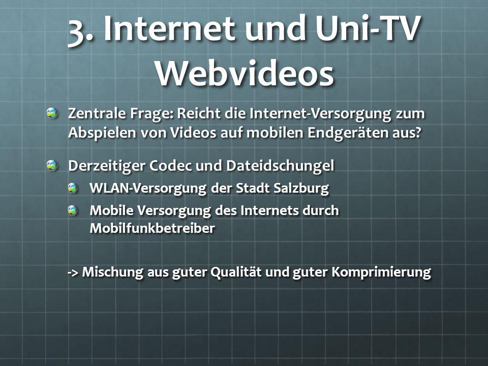 3. Internet und Uni-TV Webvideos Zentrale Frage: Reicht die Internet-Versorgung zum Abspielen von Videos auf mobilen Endgeräten aus? Derzeitiger Codec