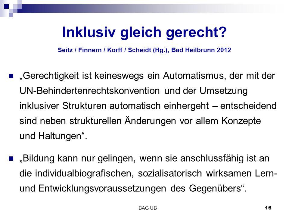 """BAG UB 16 Inklusiv gleich gerecht? Seitz / Finnern / Korff / Scheidt (Hg.), Bad Heilbrunn 2012 """"Gerechtigkeit ist keineswegs ein Automatismus, der mit"""