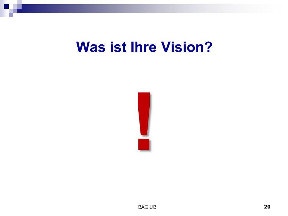 BAG UB 20 Was ist Ihre Vision? !