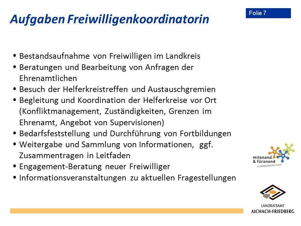 Folie 7 Aufgaben Freiwilligenkoordinatorin  Bestandsaufnahme von Freiwilligen im Landkreis  Beratungen und Bearbeitung von Anfragen der Ehrenamtlich