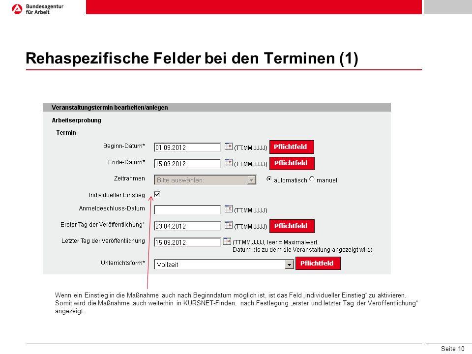 """Seite 10 Rehaspezifische Felder bei den Terminen (1) Pflichtfeld Wenn ein Einstieg in die Maßnahme auch nach Beginndatum möglich ist, ist das Feld """"individueller Einstieg zu aktivieren."""