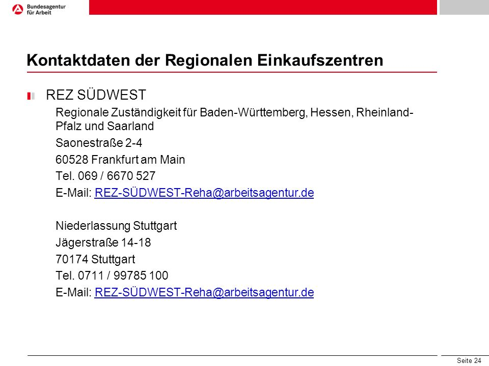 Seite 24 Kontaktdaten der Regionalen Einkaufszentren REZ SÜDWEST Regionale Zuständigkeit für Baden-Württemberg, Hessen, Rheinland- Pfalz und Saarland Saonestraße 2-4 60528 Frankfurt am Main Tel.