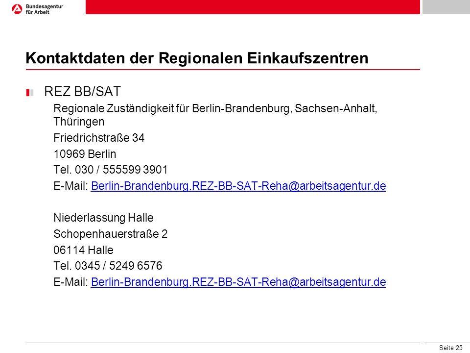 Seite 25 Kontaktdaten der Regionalen Einkaufszentren REZ BB/SAT Regionale Zuständigkeit für Berlin-Brandenburg, Sachsen-Anhalt, Thüringen Friedrichstraße 34 10969 Berlin Tel.