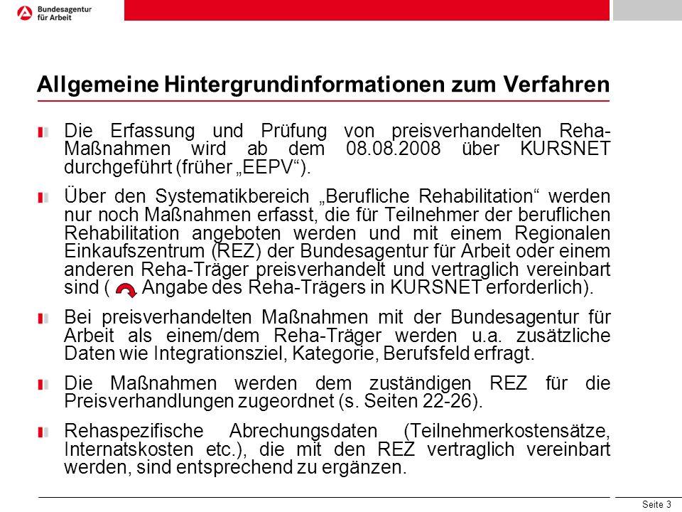 """Seite 3 Allgemeine Hintergrundinformationen zum Verfahren Die Erfassung und Prüfung von preisverhandelten Reha- Maßnahmen wird ab dem 08.08.2008 über KURSNET durchgeführt (früher """"EEPV )."""