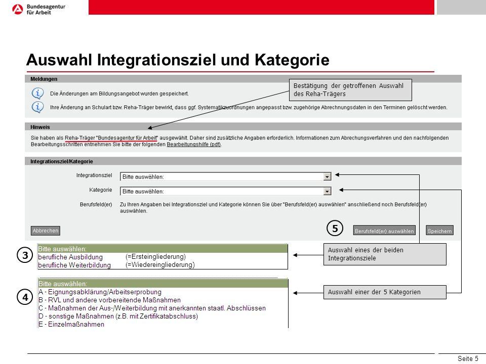 Seite 5 Auswahl Integrationsziel und Kategorie Bestätigung der getroffenen Auswahl des Reha-Trägers Auswahl eines der beiden Integrationsziele Auswahl