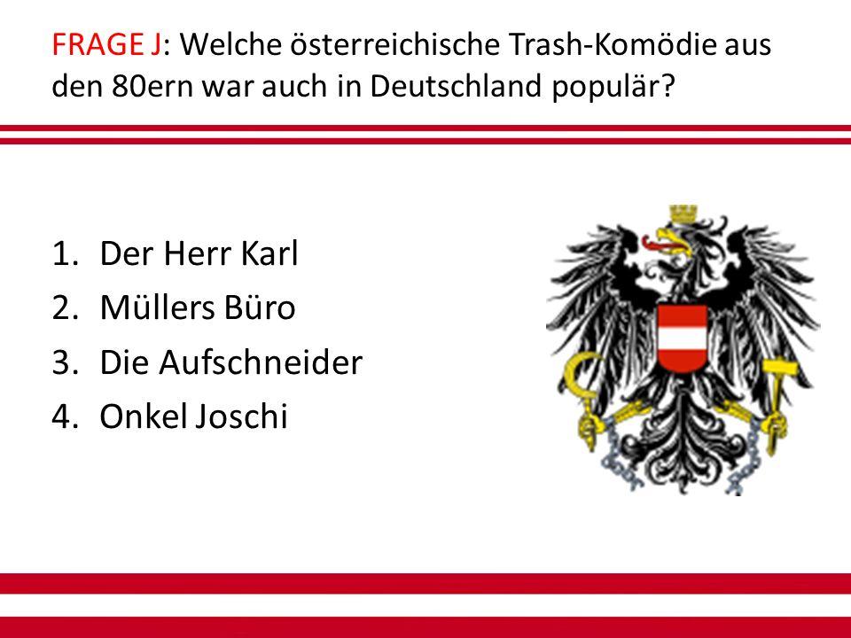 FRAGE J: Welche österreichische Trash-Komödie aus den 80ern war auch in Deutschland populär.