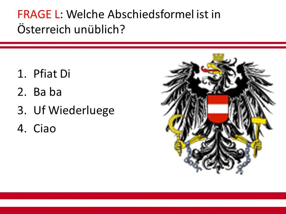 FRAGE L: Welche Abschiedsformel ist in Österreich unüblich.
