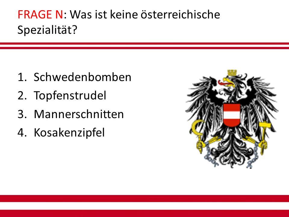 FRAGE N: Was ist keine österreichische Spezialität.