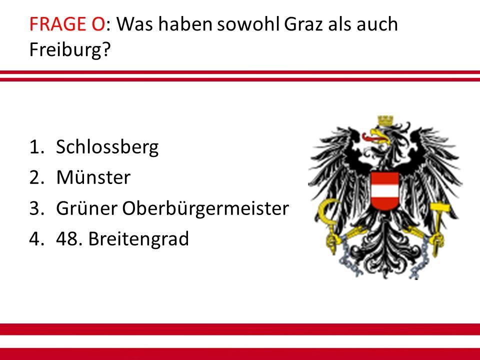 FRAGE O: Was haben sowohl Graz als auch Freiburg.