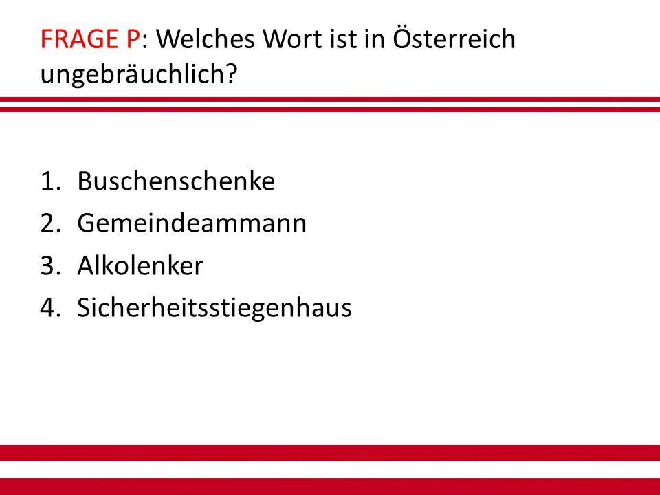 FRAGE P: Welches Wort ist in Österreich ungebräuchlich.