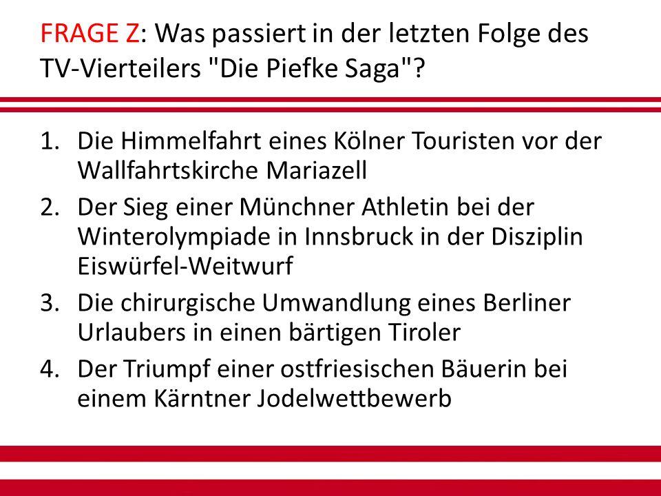 FRAGE Z: Was passiert in der letzten Folge des TV-Vierteilers Die Piefke Saga .