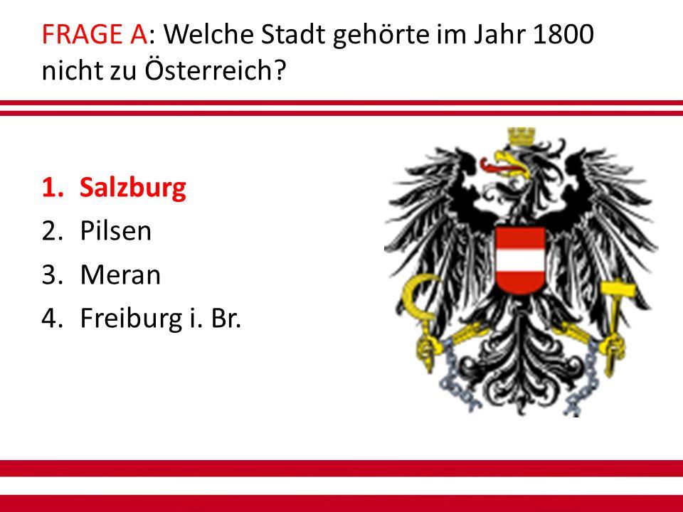 FRAGE A: Welche Stadt gehörte im Jahr 1800 nicht zu Österreich.