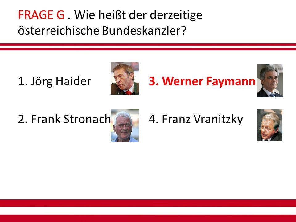 FRAGE G. Wie heißt der derzeitige österreichische Bundeskanzler.