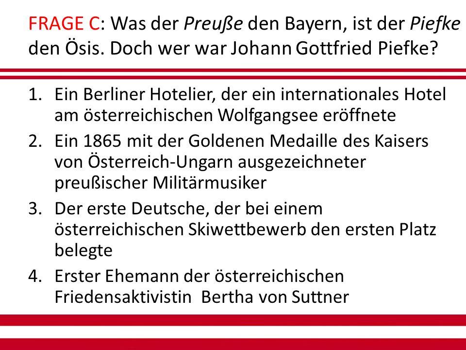 FRAGE C: Was der Preuße den Bayern, ist der Piefke den Ösis.