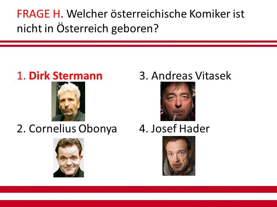 FRAGE H. Welcher österreichische Komiker ist nicht in Österreich geboren.