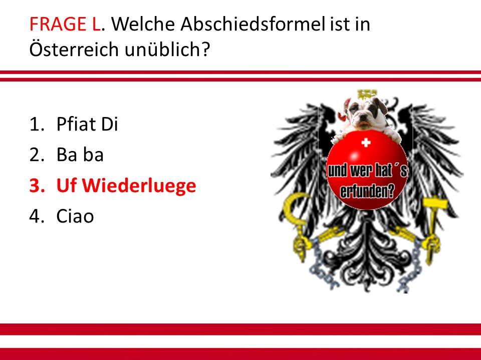 FRAGE L. Welche Abschiedsformel ist in Österreich unüblich.