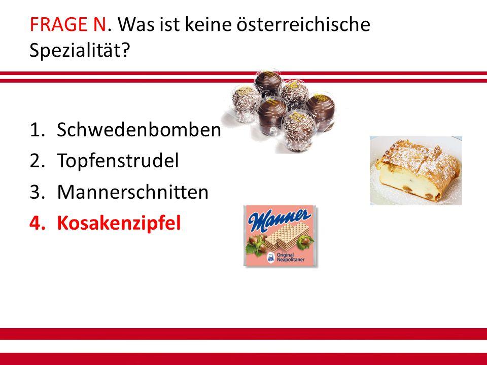 FRAGE N. Was ist keine österreichische Spezialität.