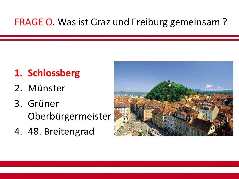 FRAGE O. Was ist Graz und Freiburg gemeinsam .