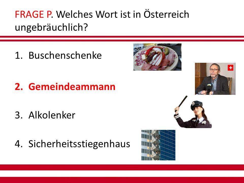 FRAGE P. Welches Wort ist in Österreich ungebräuchlich.