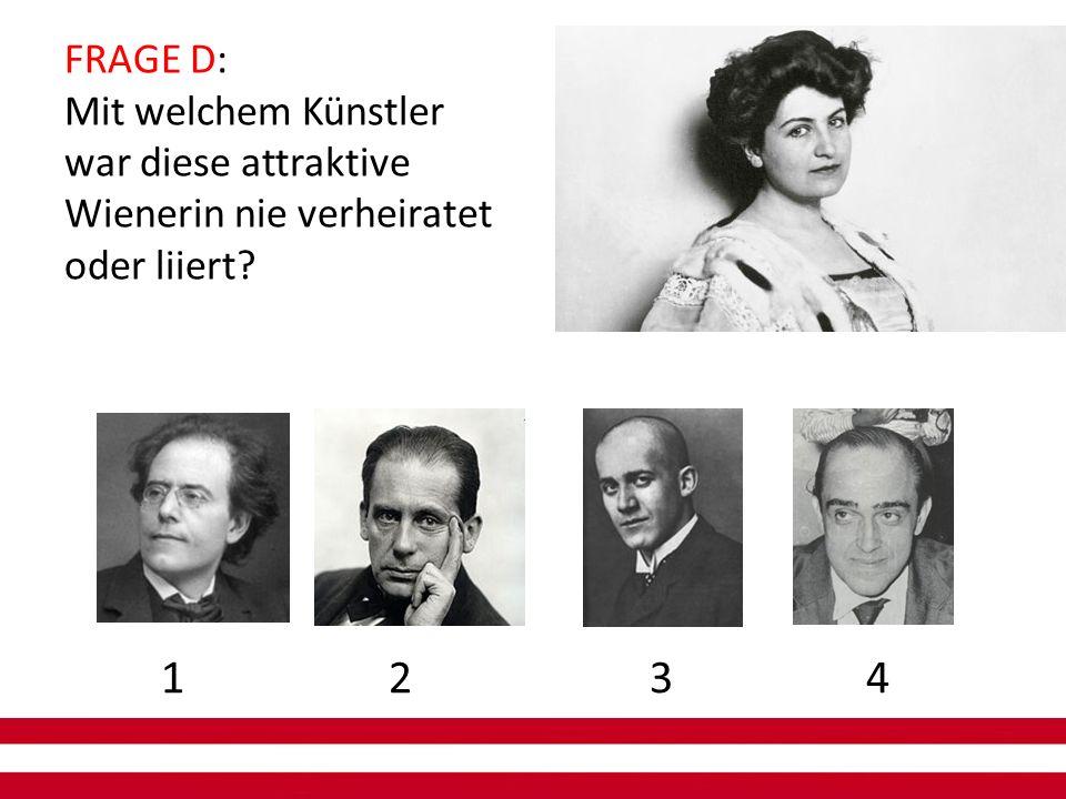 FRAGE D: Mit welchem Künstler war diese attraktive Wienerin nie verheiratet oder liiert 1 2 3 4