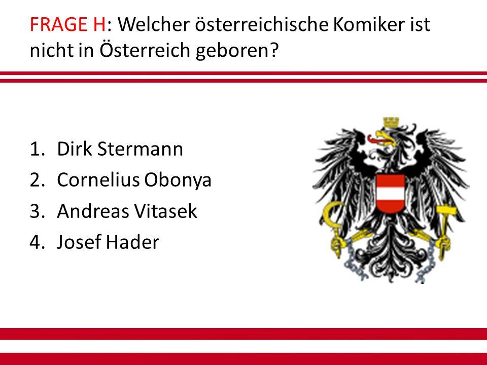 FRAGE H: Welcher österreichische Komiker ist nicht in Österreich geboren.