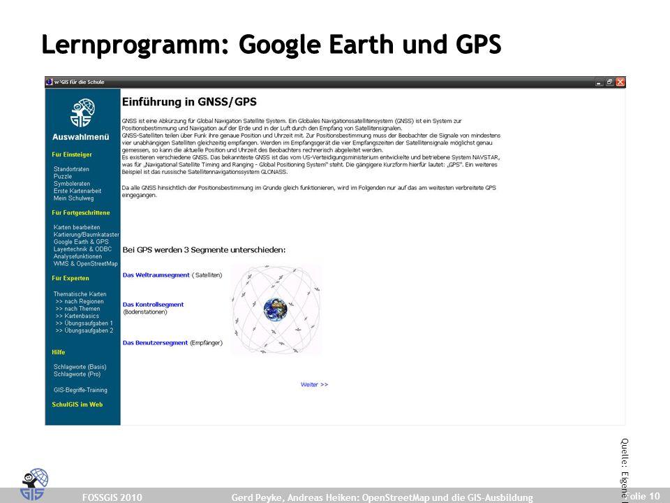 FOSSGIS 2010 Folie 10 Gerd Peyke, Andreas Heiken: OpenStreetMap und die GIS-Ausbildung Lernprogramm: Google Earth und GPS Quelle: Eigene Darstellung.