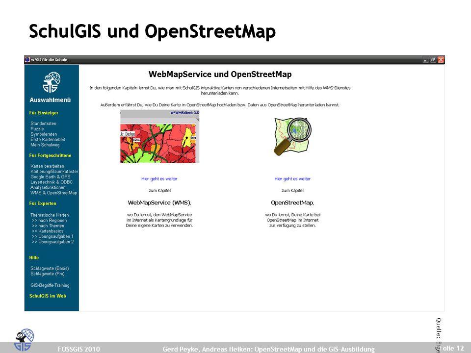 FOSSGIS 2010 Folie 12 Gerd Peyke, Andreas Heiken: OpenStreetMap und die GIS-Ausbildung SchulGIS und OpenStreetMap Quelle: Eigene Darstellung.